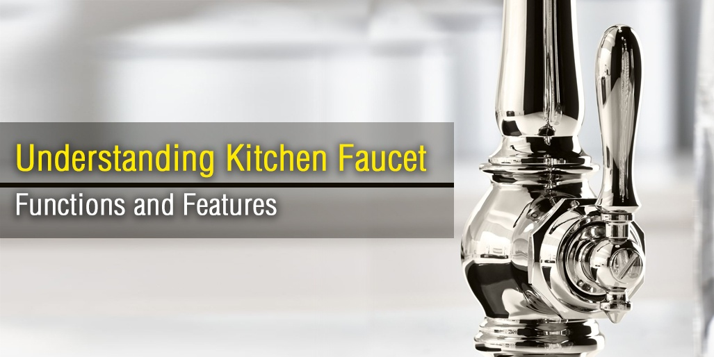 Understanding Kitchen Faucet Functions and Features