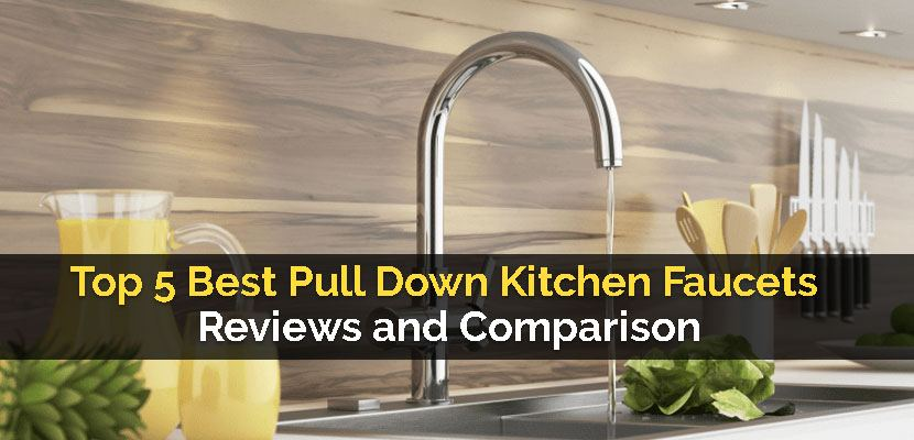 Astonishing Top 5 Best Pull Down Kitchen Faucets Reviews And Home Interior And Landscaping Synyenasavecom