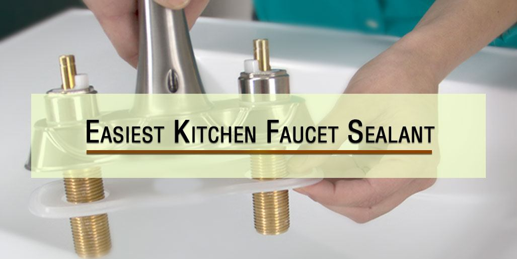 Easiest Kitchen Faucet Sealant